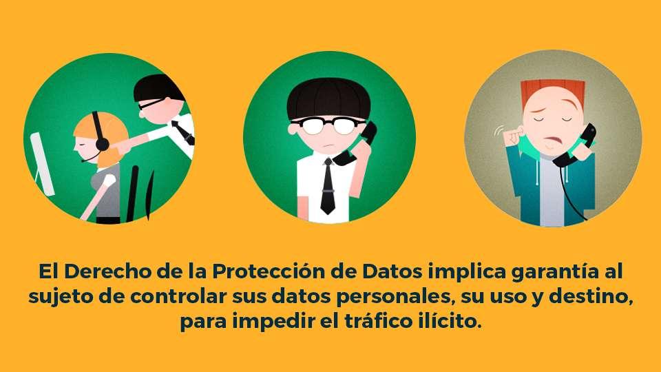 El Derecho de la Protección de Datos implica garantía al sujeto de controlar sus datos personales, su uso y destino, para impedir el tráfico ilícito.